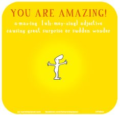 You are amazing. a·maz·ing [uh-mey-zing] adjective causing great surprise or sudden wonder