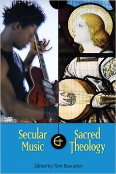 Secular music and sacred theology / edited by Tom Beaudoin