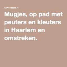 Mugjes, op pad met peuters en kleuters in Haarlem en omstreken.