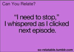 I do this with Supernatural, TrueBlood, & GOT