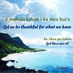 Let us be thankful for what we have God bless you all In Hawaiian language Polynesian Islands, Hawaiian Islands, Moving To Hawaii, Hawaii Travel, Hawaiian Phrases, Hawaiian Sayings, Hawaii Language, Hawaii Quotes, Aloha Quotes