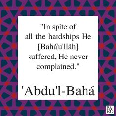 """""""In spite of all the hardships He [Bahá'u'lláh] suffered, He never complained."""" 'Abdu'l-Bahá, Paris Talks, Spiritual Growth, Never, Me Quotes, Spirituality, Paris, Montmartre Paris, Ego Quotes, Spiritual, Paris France"""