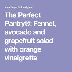 ... Pantry®: Fennel, avocado and grapefruit salad with orange vinaigrette