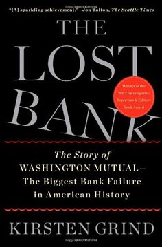 The Lost Bank: The Story of Washington Mutual-The Biggest Bank Failure in American History by Kirsten Grind