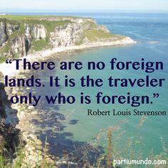 """""""Não há terras estrangeiras. É o viajante apenas que é o estrangeiro."""""""