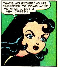 """That's NO Excuse! You're supposed to Compliment Me when I get a New Dress!"", You Cad!! Funny Vintage Comic Book Art."