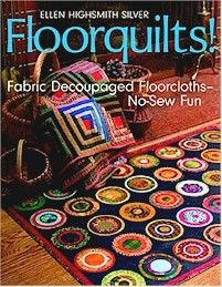 : Fabric Decoupaged Floorcloths—No-Sew Fun by Ellen Highsmith Silver and Publisher C&T Publishing. Save up to by choosing the eTextbook option for ISBN: The print version of this textbook is ISBN: Painted Floor Cloths, Painted Floors, Stenciled Floor, Fabric Art, Fabric Crafts, Ribbon Crafts, Quilt Book, Decoration, Floor Rugs