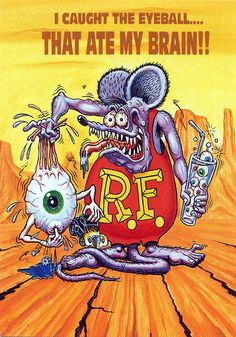 Rat Fink Ed Big Daddy Roth - I Caught the Eyeball that