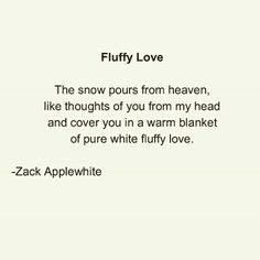 Fluffy Love (C) Zack Applewhite #poetsofinstagram #poetry #poems #writing #instapoetry #theuncommonbox #wordporn #poetrycommunity #poetrytribe #poem #instapoet #creativewriting #writer #writing #originalpoem #writersofinstagram #originalpoetry #writerscommunity #youngpoet #poetsociety #poetryisnotdead #spilledink #followformore #weheartit #writersnetwork #mypoem #poemaday #quotes