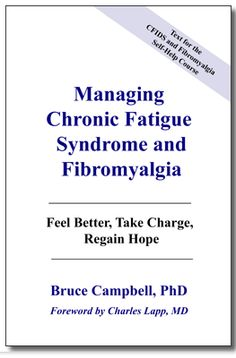 "Dr. Bruce Campbell releases a new edition of his book, ""Managing Chronic Fatigue Syndrome and Fibromyalgia: Feel Better, Take Charge, Regain Hope."" This is the first update since the 2010 edition, and includes much new material, including an expanded section on pacing."