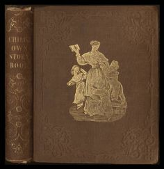 The child's own story book, or, Tales and dialogues for the nursery (1850) :: American Publishers Trade Bindings