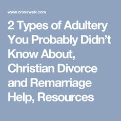 2 Types of Adultery You Probably Didn't Know About, Christian Divorce and Remarriage Help, Resources
