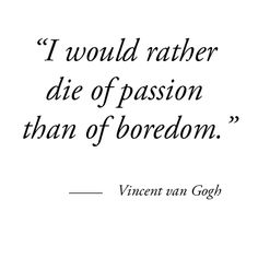Repin this bit of #weekendwisdom from Vincent van Gogh if you agree! #passion