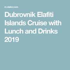Dubrovnik Elafiti Islands Cruise with Lunch and Drinks 2019 Water Into Wine, Relaxing Day, Round Trip, Dubrovnik, Refreshing Drinks, Tour Guide, Islands, Cruise, Lunch