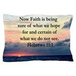 HEBREWS 11:1 Pillow Case Encourage all with our awe-inspiring Hebrews 11:1 designs on beautiful Tees, Apparel, and gifts at Heavenly Blessings. This uplifting Hebrews 11:1 design is the perfect gift for birthdays, holidays, or any occasion. Now faith is being sure of what we hope for and certain of what we do not see.  All designs can be customized to add names, dates, events, or any verse/quote. Contact us with any requests. http://www.cafepress.com/heavenlyblessings/11726646  #Hebrews111…