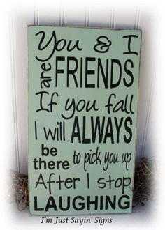 You And I Are Friends If You Fall I Will Always Be There To Pick You Up After I stop Laughing Wood #diywoodwork Funny Wood Signs, Wood Signs Sayings, Diy Wood Signs, Pallet Signs, Sign Quotes, Pallet Quotes, Pallet Crafts, Wood Crafts, Pallet Ideas