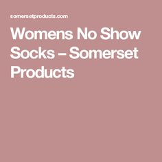 Womens No Show Socks – Somerset Products