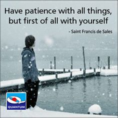 "#ThursdayTip #Quotes ""Have patience with all things, but first of all with yourself."" Saint Francis de Sales www.quantumamc.com"