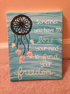 """""""Sometimes you have to lose your mind to find your freedom"""" dream catcher canvas painting"""