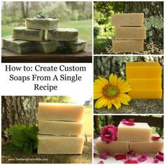 How to: Create Custom Soaps From A Single Recipe (has recipes for Basic Soap Bar, Healing Skin Bar, Spring Violets Soap & Sunflower Soap)