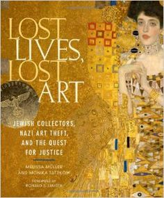 *Amanda* Lost Lives, Lost Art: Jewish Collectors, Nazi Art Theft, and the Quest for Justice: Melissa Muller, Monica Tatzkow, Ronald Lauder, Elie Wiesel: 9780865652637: Amazon.com: Books