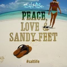 Peace, love, and sandy feet. The Salt Life