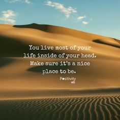 You live most of your life inside of your head. Make sure its a nice place to be. #positivitynote #positivity #inspiration