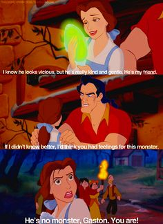 He's no monster, Gaston. You are!