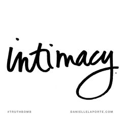 Intimacy. Subscribe: DanielleLaPorte.com #Truthbomb #Words #Quotes