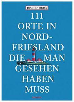 111 Orte In Nordfriesland Die Man Gesehen Haben Muss