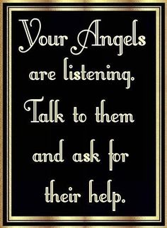 "Angels:  ""Your #Angels are listening. Talk to them, and ask for their help."""
