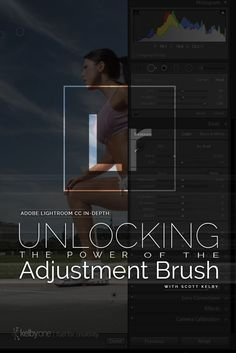 Adobe Lightroom CC In Depth: Unlocking the Power of the Adjustment Brush   KelbyOne Course with Scott Kelby