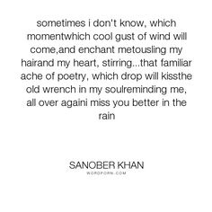 "Sanober Khan - ""sometimes i don't know, which momentwhich cool gust of wind will come,and enchant..."". poetry, pain, missing, love-quotes, poetry-quotes, rain, missing-you, wind, breeze, enchantment, verses, wrench"