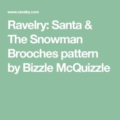 Ravelry: Santa & The Snowman Brooches pattern by Bizzle McQuizzle