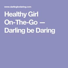 Healthy Girl On-The-Go — Darling be Daring