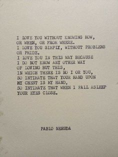Pablo Neruda - one of my favorite poems of all time Pablo Neruda, The Words, Pretty Words, Beautiful Words, Poem Quotes, Life Quotes, Crush Quotes, Lyric Quotes, Movie Quotes