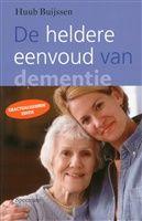 De heldere eenvoud van dementie, Huub Buijssen -  http://www.bruna.nl/boeken/de-heldere-eenvoud-van-dementie-9789000306480