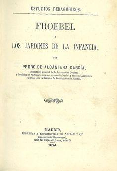 Froebel y los jardines de la infancia / por Pedro de Alcántara García