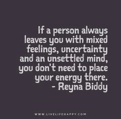 Wisdom Quotes : If-a-person-always-leaves-you-with-mixed-feelings-uncertainty-and-an-unsettled- Quotes Thoughts, Words Quotes, Mixed Feelings Quotes, Sad Sayings, Wisdom Quotes, Quotes Quotes, The Words, Great Quotes, Quotes To Live By