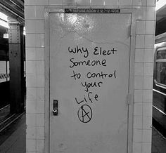 Why elect someone to control your life? Anarchy!