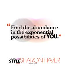 """""""Find the abundance in the exponential possibilities of YOU.""""  For more daily stylist tips + style inspiration, visit: https://focusonstyle.com/styleword/ #fashionquote #styleword"""
