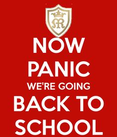 Going Back To School | NOW PANIC WE'RE GOING BACK TO SCHOOL - KEEP CALM AND CARRY ON Image ...