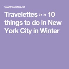 Travelettes » » 10 things to do in New York City in Winter