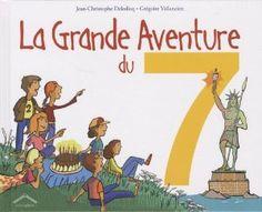 La grande aventure du 7: Pour les enfants de cet âge. Dans la même collection le 8, le 9 et le 10