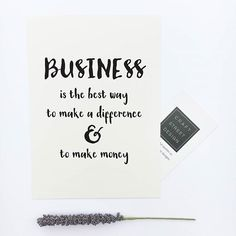 Business is the best way to make a difference and make money.