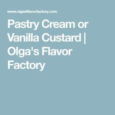 Pastry Cream or Vanilla Custard | Olga's Flavor Factory