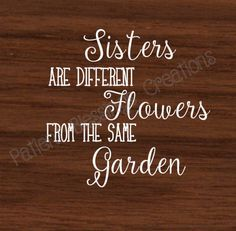 Sisters are Different Flowers From the Same Garden SVG & DXF Cut Files