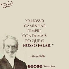 """""""O nosso caminhar sempre conta mais do que o nosso falar.""""(George Muller)…"""