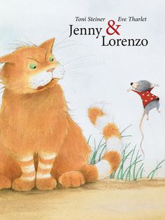 Jenny & Lorenzo by Toni Steiner, Illustrated by Eve Tharlet   Jenny Mouse may be tiny, but she sure is tough! Her mama's tales of scary Lorenzo the Cat only make Jenny even more determined to track him down. But will Jenny end up as a tasty mouse snack?