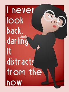 I Never Look back Darling, It Distracts From The Now. -Edna Mode - The Incredibles